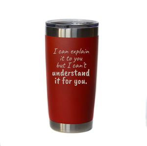 """I Can Explain It To You"" 20 oz. Tumbler - YB008 - Driftless Studios"