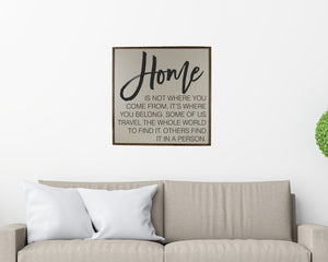 Home is not where you come from it's where you belong; 24x24 Wall Art Sign - MW010 - Driftless Studios
