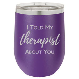 """I Told My Therapist About You"" 16 oz Wine Tumbler"