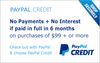PayPal Credit promotional financing is Available on all PURCHASES OVER $99* IF PAID IN FULL IN 6 MTHS