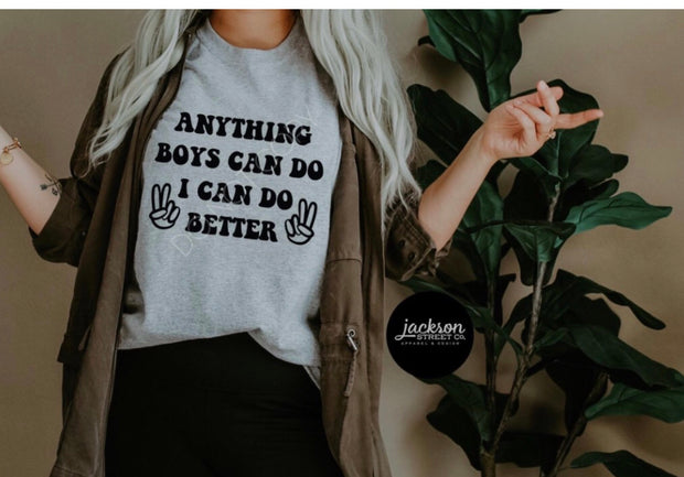 Anything Boys can do I can do better Graphic Tee