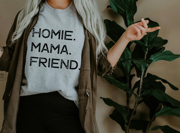 Homie. Mama. Friend. Graphic Tee