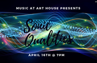 Music at Art House: Sonic Qualities