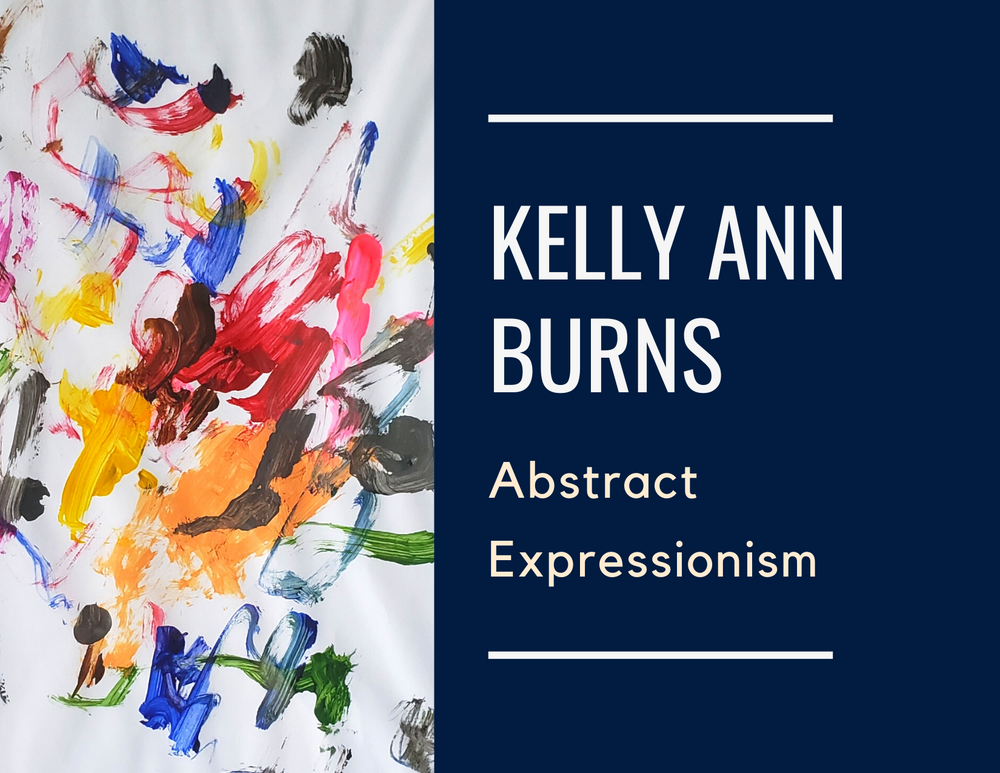 Kelly Ann Burns, Abstract Expressionism