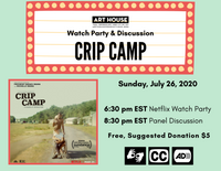 In the center is the Art House Productions logo with the words Watch Party & Discussion and Crip Camp underneath on a yellow and red movie theater marquee. Below on the left is the Crip Camp poster, and on the right are the words Sunday, July 26, 2020, 6:30pm EST Netflix Watch Party, 8:30pm EST Panel Discussion, and Free Suggested Donation $5 in black. At the bottom in black are the ASL Interpretation logo, the Closed Captions logo, and the Audio Description logo. The overall background is a light teal.