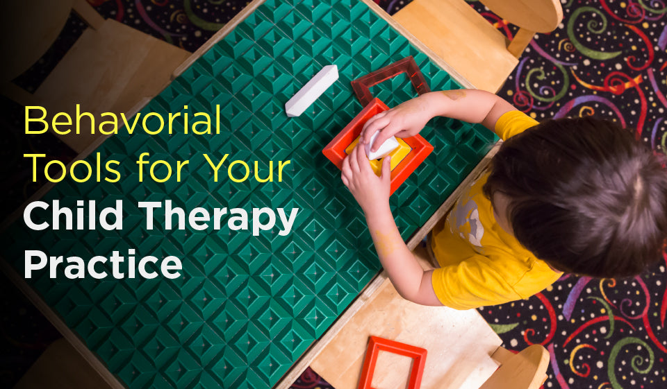 Behavioral Tools for Your Child Therapy Practice