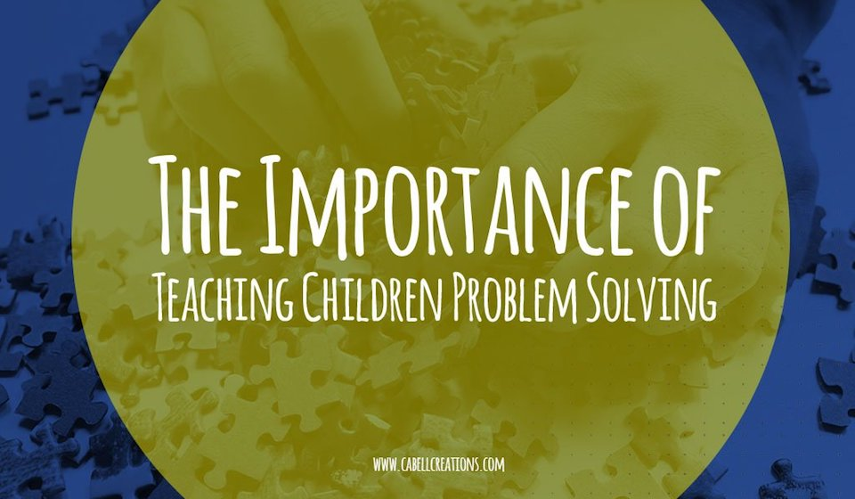 The Importance of Teaching Children Problem Solving