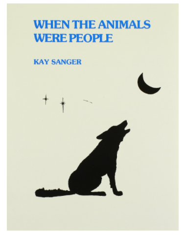 When the Animals Were People by Kay Sanger