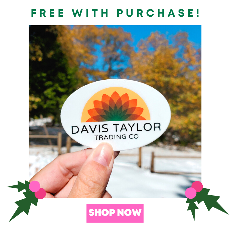 FREE Davis Taylor Trading Company Sticker with every purchase during our Holiday Sale!