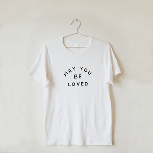 Load image into Gallery viewer, May You Be Loved T-Shirt - White