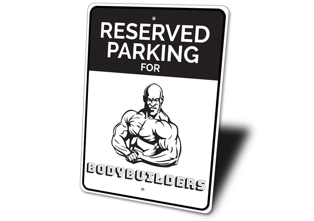 Body Builder Parking Only Sign Aluminum Sign