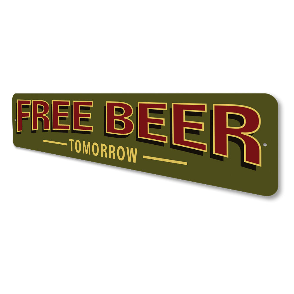 Free Beer Tomorrow Sign Aluminum Sign