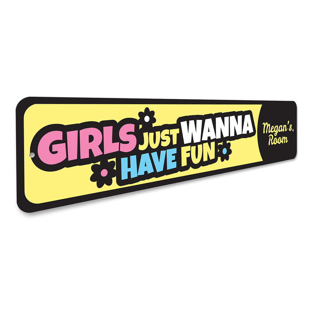Girls Just Wanna Have Fun Sign Aluminum Sign