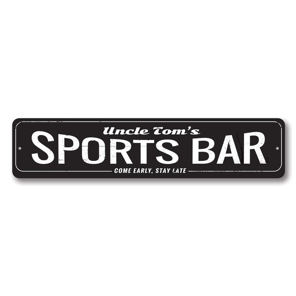 Come Early Stay Late Sports Bar Sign Aluminum Sign