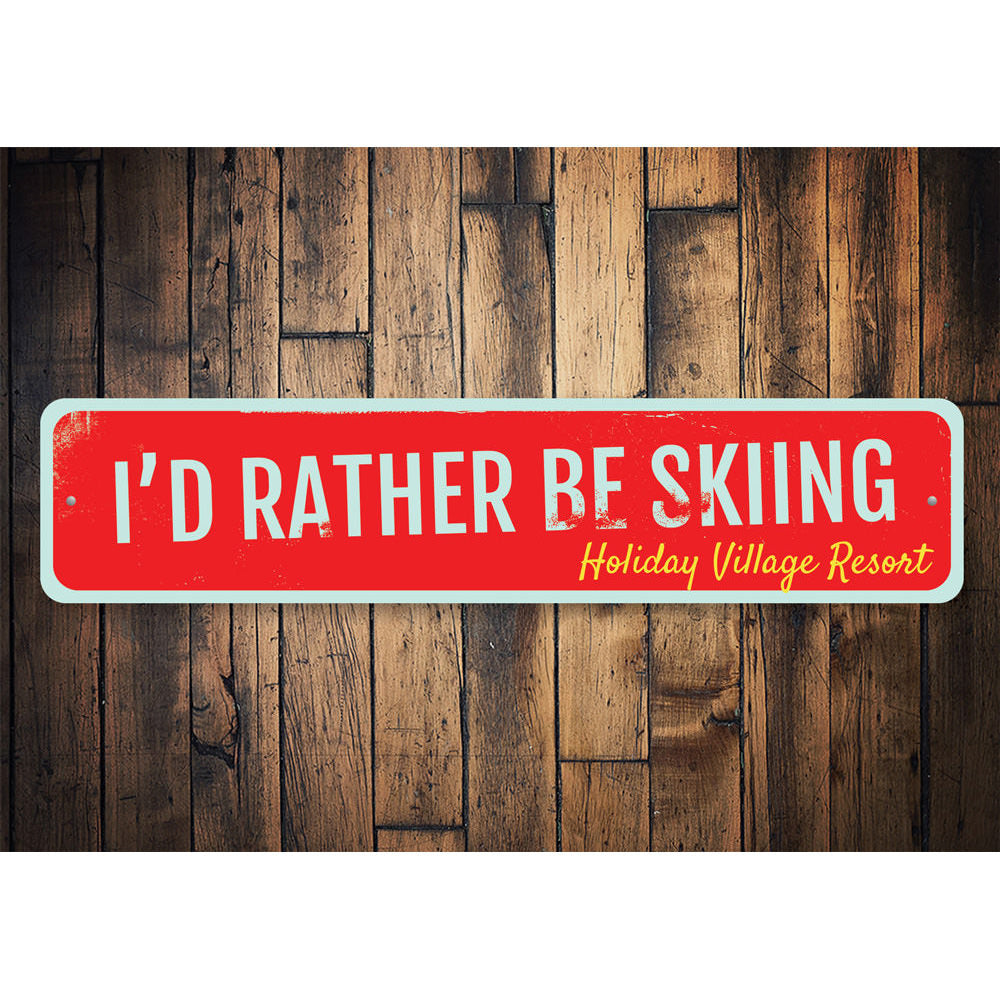 I'd Rather Be Skiing Sign Aluminum Sign