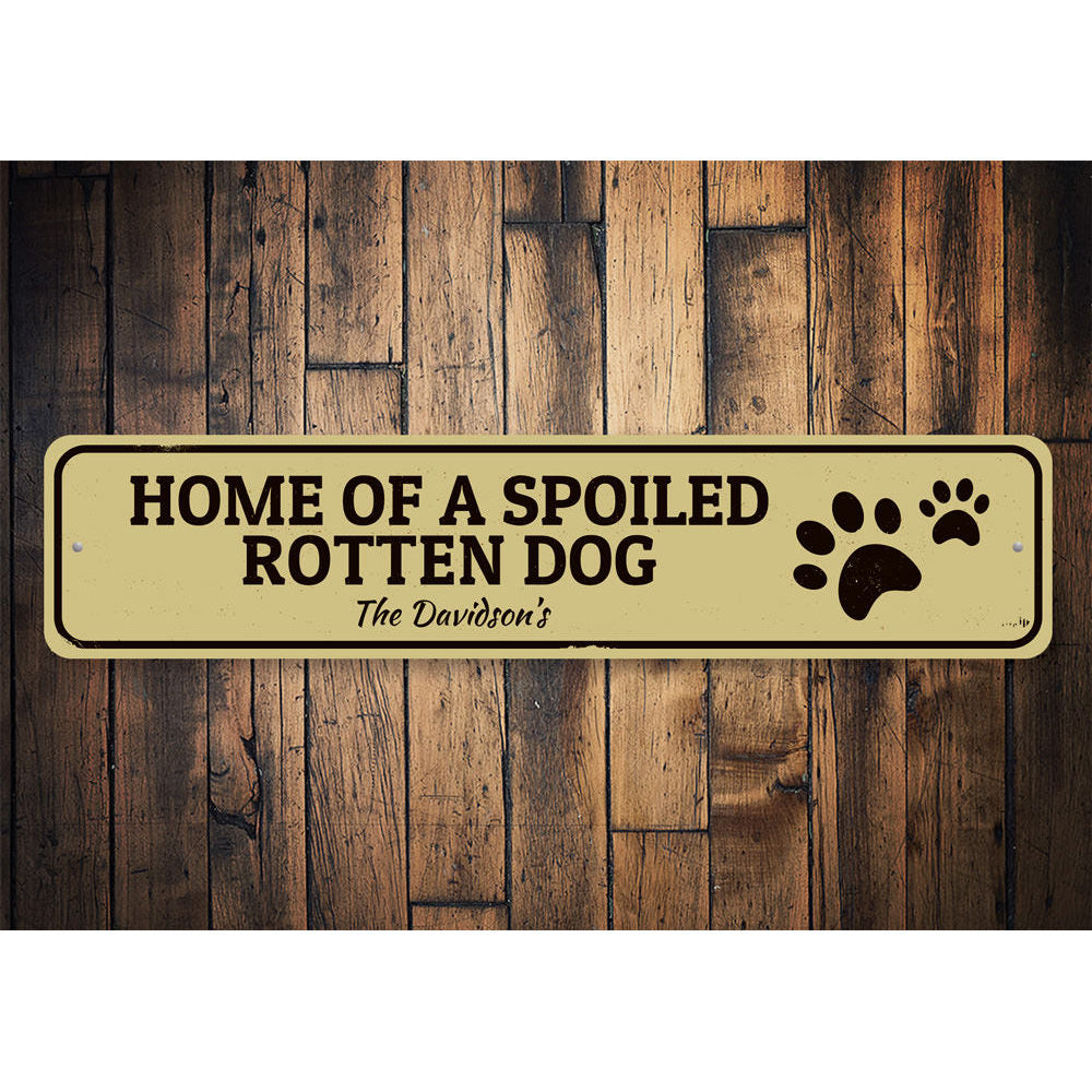 Spoiled Dog Sign Aluminum Sign