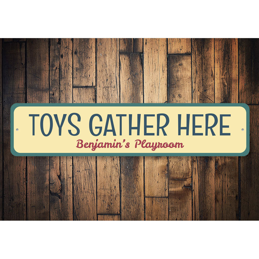Toys Gather Here Sign Aluminum Sign