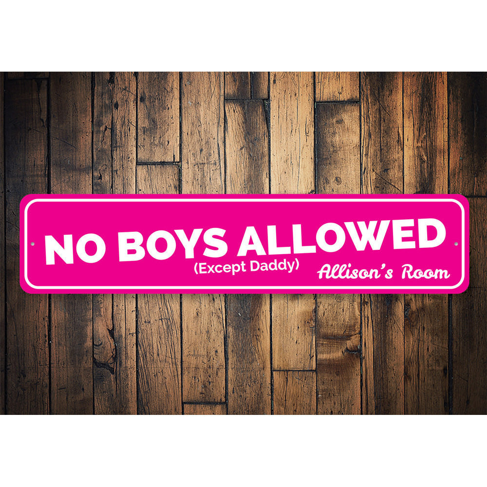 No Boys Allowed Except Daddy Sign Aluminum Sign