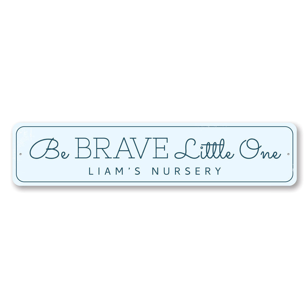 Be Brave Little One Sign Aluminum Sign