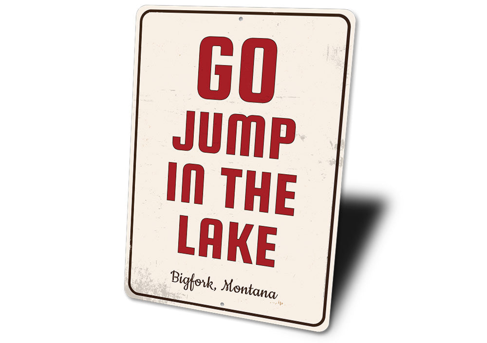 Go Jump in the Lake Sign Aluminum Sign