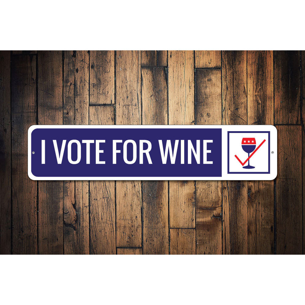 I Vote for Wine Sign Aluminum Sign