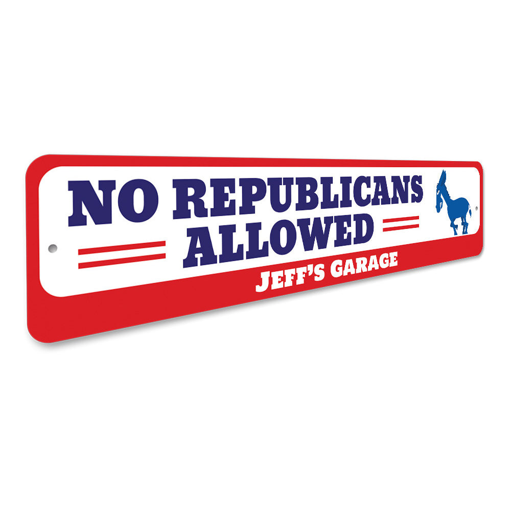 No Republicans Allowed Sign Aluminum Sign