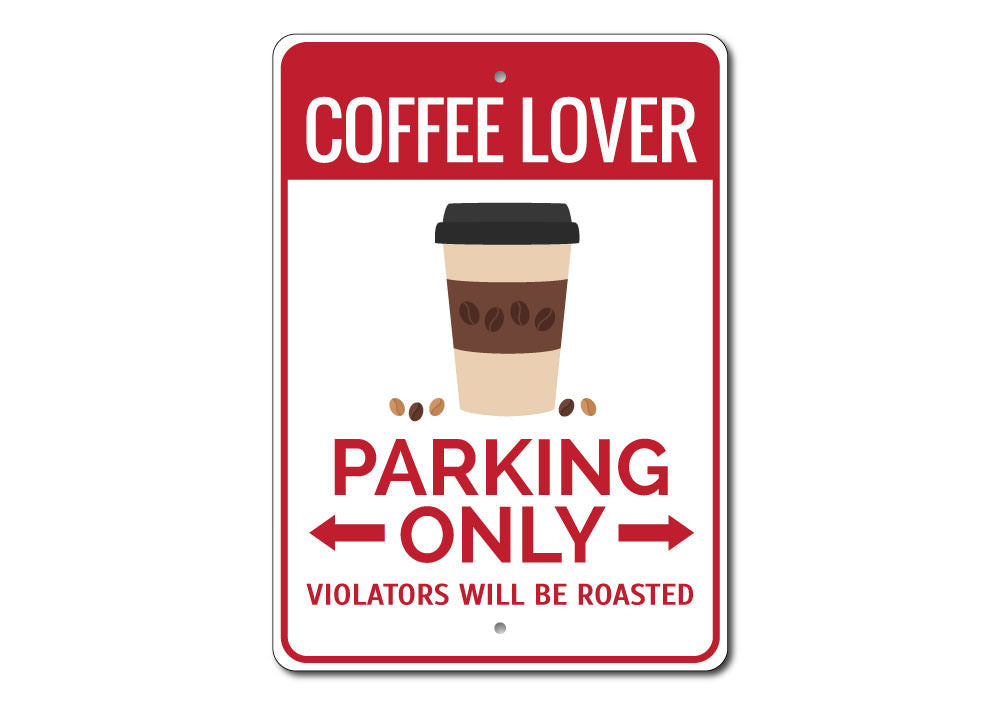 Coffee Lover Parking Sign Aluminum Sign
