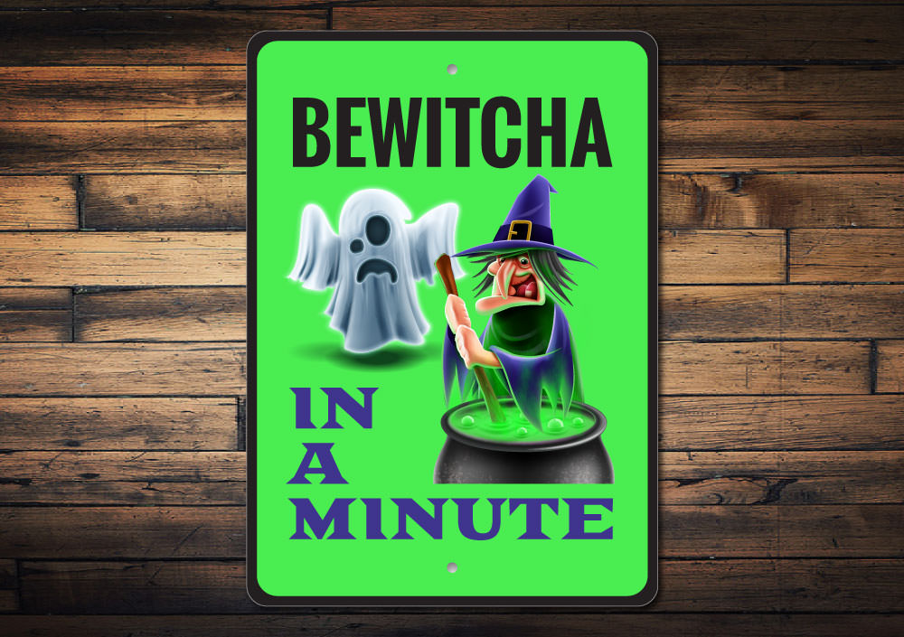 Bewitcha In A Minute Sign Lizton Sign Shop