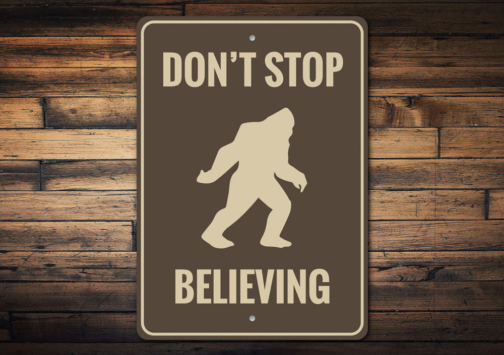 Dont Stop Believing Bigfoot Sign Aluminum Sign