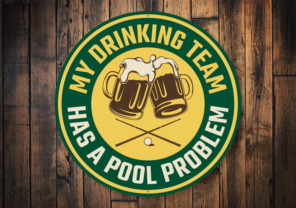 My Drinking Team Has A Pool Problem Fun Sign Aluminum Sign