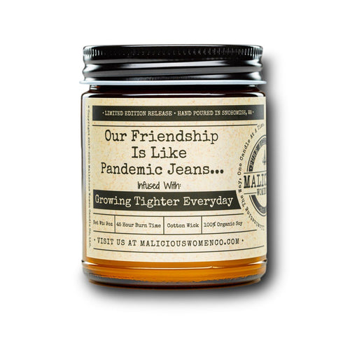 "Our Friendship Is Like Pandemic Jeans... - Infused With "" Growing Tighter Everyday "" Scent: Death By Chocolate Candle 2021 Malicious Women Candle Co."