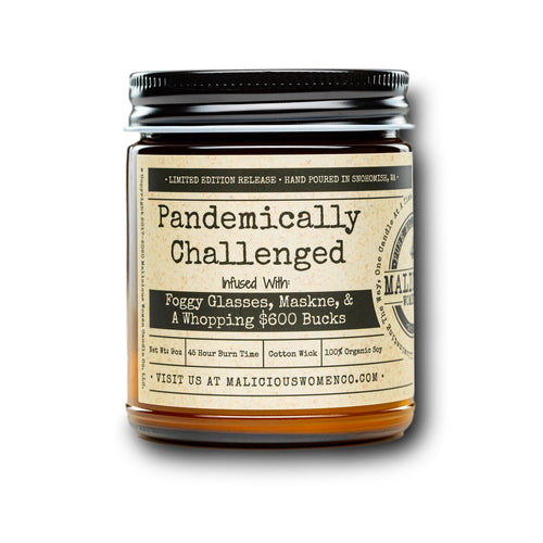"Pandemically Challenged - Infused With "" Foggy Glasses, Maskne, & A Whopping $600 Bucks "" Scent: Clean Linen Candle 2021 Malicious Women Candle Co."