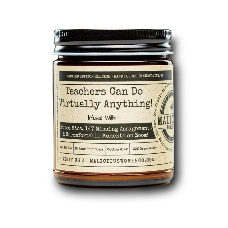 "Teachers Can Do Virtually Anything! - Infused With "" Muted Mics, 147 Missing Assignments & Uncomfortable Moments on Zoom! ' Scent: Vanilla Cupcake Candle 2021 Malicious Women Candle Co."