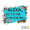Alexa Go To The Gym For Me Panel