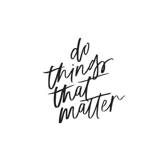 Do Things That Matter Print