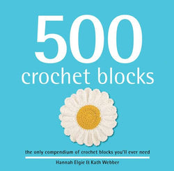 500 Crochet Blocks - Hannah Elgie & Kath Webber. Price $18.00