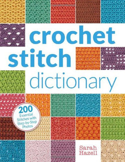 Crochet Stitch Dictionary - Sarah Hazell. Price $28.00