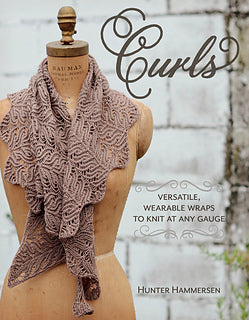 Curls: Versatile, Wearable Wraps to Knit at Any Gauge  - Hunter Hammerson. Price $32.50