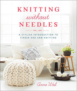 Knitting Without Needles  - Anne Weil. Price $25.00
