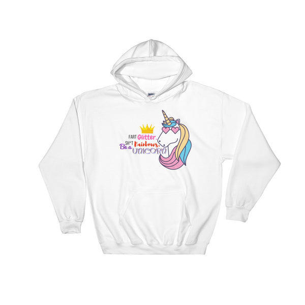 Fart Glitter Sh*t Rainbows Be a Unicorn Hooded Sweatshirt