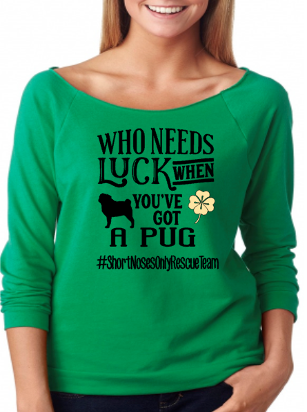 Who Needs Luck- SNORT Pug