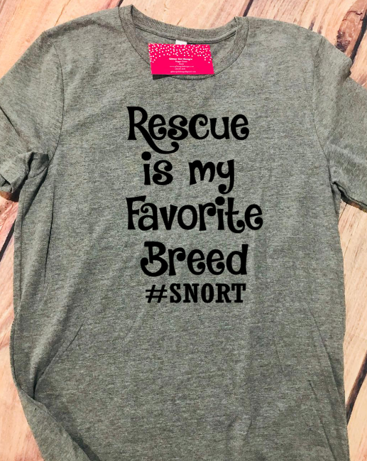 Rescue is My Favorite Breed- SNORT