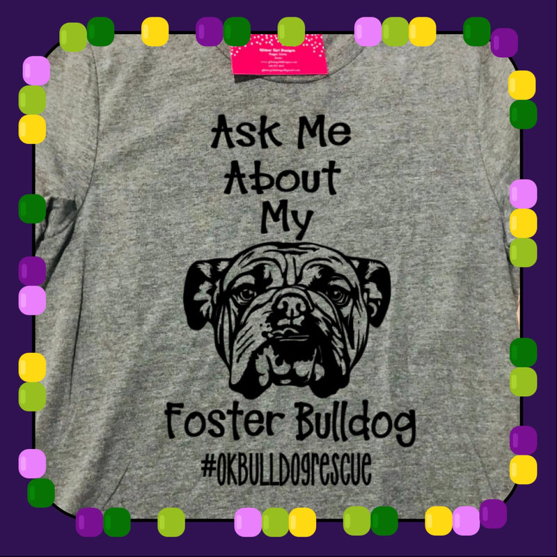 Ask Me About My Foster- OKBulldog