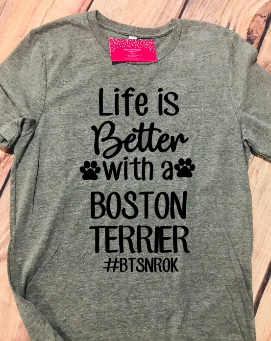 Life is Better with a Boston- BTSNROK