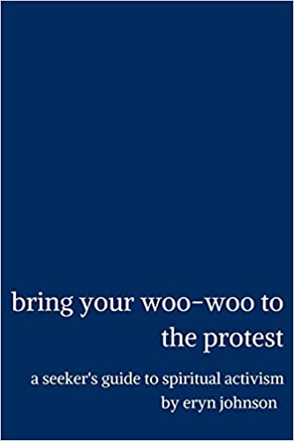 Bring Your Woo-Woo to the Protest