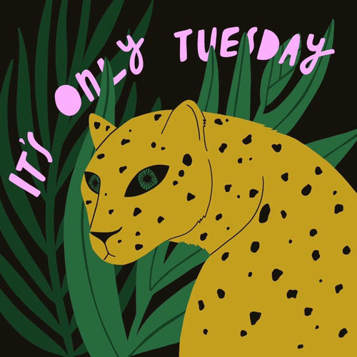 It's Only Tuesday print