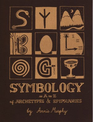 Symbology: An A to Z of Archetypes & Epiphanies (Second Edition)