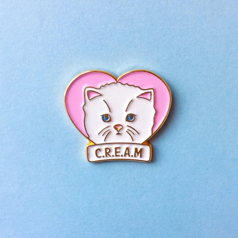 C.R.E.A.M Cat Rule Everything Around Me Enamel Pin