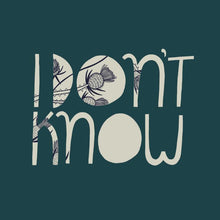I Don't Know print