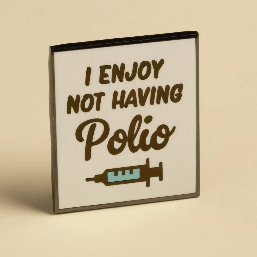 I Enjoy Not Having Polio Pin